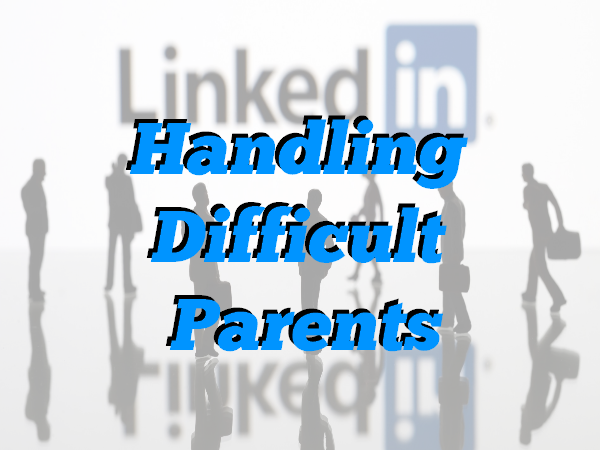 Handling Difficult Parents