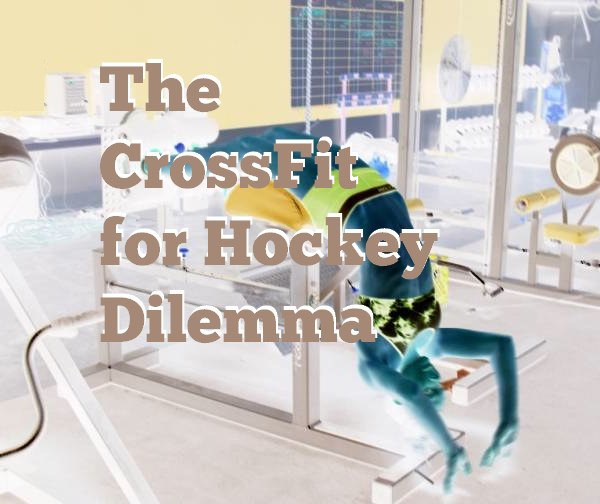 The CrossFit for Hockey Dilemma
